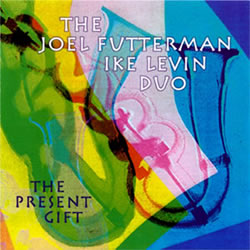 The Joel Futterman / Ike Levin Duo:  The Present Gift